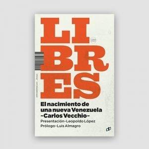 Portada de Libres. El nacimiento de una nueva Venezuela