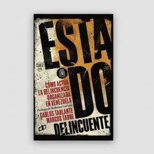 Portada de Estado delincuente. Cómo actúa la delincuencia organizada en Venezuela